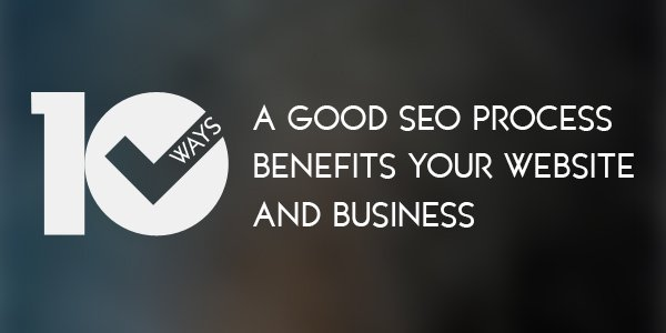 Good SEO process benefits website and business