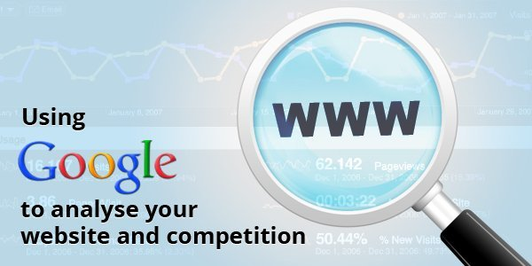 using google to analyse your website and competition